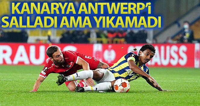 Fenerbahçe, Antwerp'i salladı ama yıkamadı