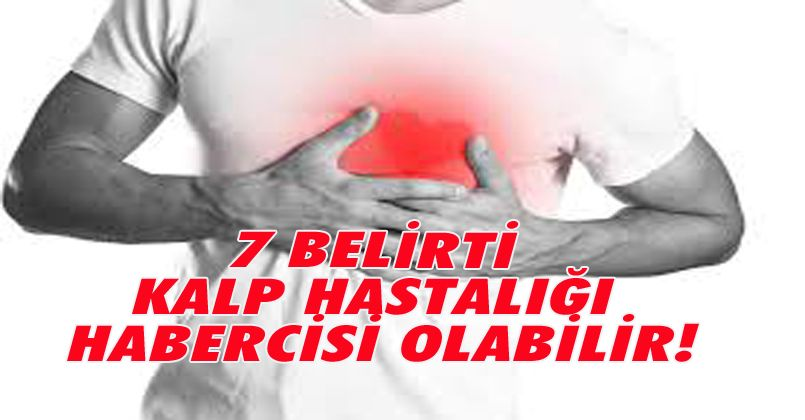 7 Belirti Kalp Hastalığı Habercisi Olabilir!