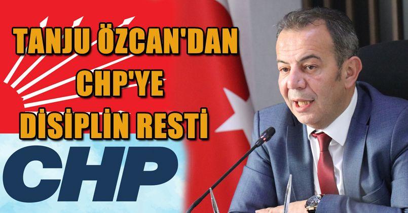 Tanju Özcan'dan CHP'ye disiplin resti