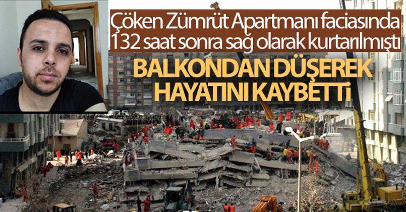 Zümrüt Apartmanı faciasında 132 saat sonra sağ olarak kurtarılmıştı, balkondan düşerek öldü
