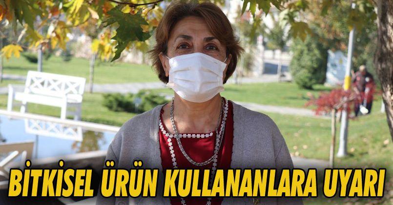 Doktor Sırmatel'den, bitkisel ürün kullananlara uyarı