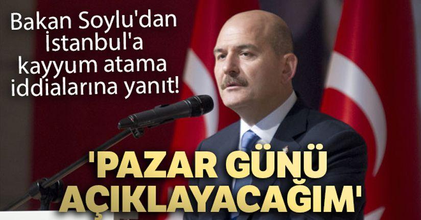 Bakan Soylu'dan İstanbul'a kayyum atama iddialarına yanıt: 'Pazar günü açıklayacağım'