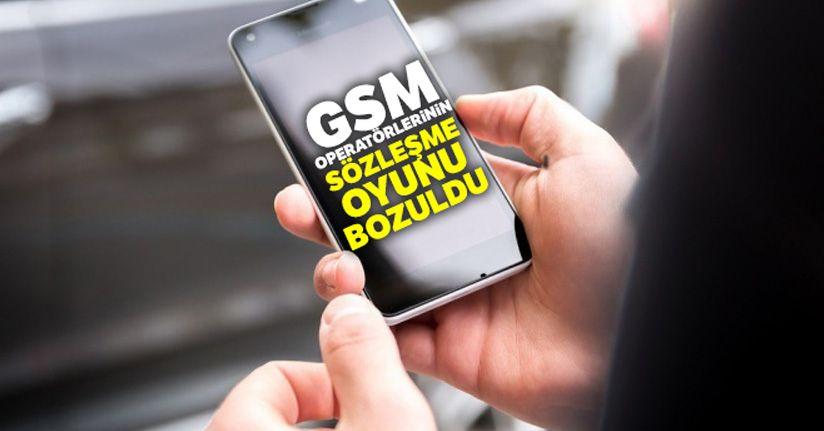 GSM operatörlerinin sözleşme oyunu bozuldu