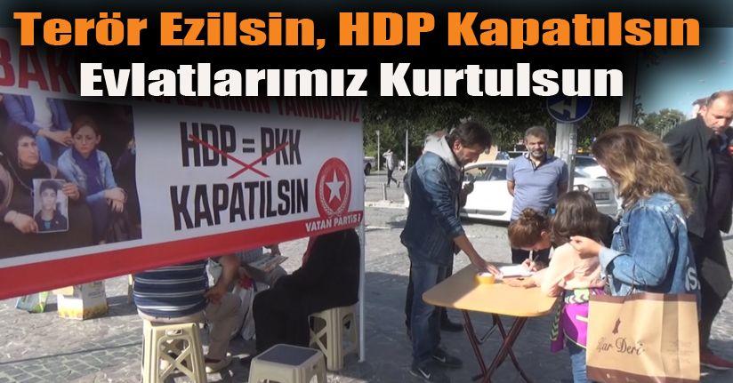 Terör Ezilsin, HDP Kapatılsın Evlatlarımız Kurtulsun