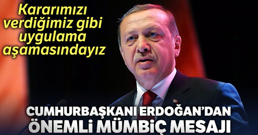 Cumhurbaşkanı Erdoğan: 'Münbiç konusunda kararımızı verdiğimiz gibi uygulama aşamasındayız'
